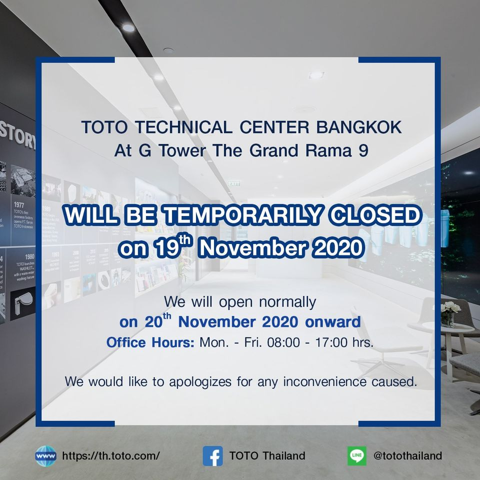 "TOTO (Thailand) Co., Ltd. would like to announce that ""TOTO TECHNICAL CENTER BANGKOK"" at G Tower Grand Rama 9  Will be closed on 19 November 2020 1"